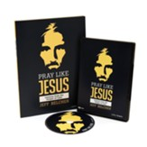 Pray Like Jesus: Lessons from the Gospel of Luke--Teen Bible Study DVD Leader Kit