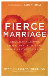 Fierce Marriage: Radically Pursuing Each Other in Light of Christ's Relentless Love - eBook