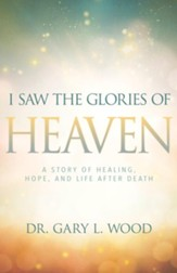 I Saw the Glories of Heaven: A Miraculous Story of Healing, Hope, and Life after Death - eBook