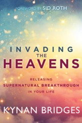 Invading the Heavens: Releasing Supernatural Breakthrough in Your Life - eBook