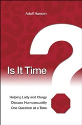 Is It Time?: Helping Laity and Clergy Discuss Homosexuality One Question at a Time - eBook