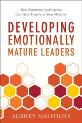 Developing Emotionally Mature Leaders: How Emotional Intelligence Can Help Transform Your Ministry - eBook