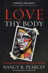 Love Thy Body: Answering Hard Questions about Life and Sexuality - eBook