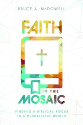 Faith in the Mosaic: Finding a Biblical Focus in a Pluralistic World - eBook