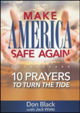 Make America Safe Again: 10 Prayers to Turn the Tide
