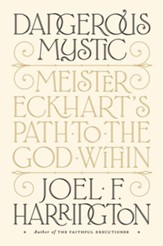 Dangerous Mystic: Meister Eckhart's Path to the God Within - eBook