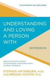 Understanding and Loving a Person with Depression: Biblical and Practical Wisdom to Build Empathy, Preserve Boundaries, and Show Compassion - eBook