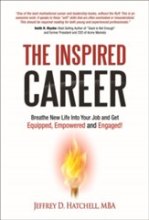 The Inspired Career: Breathe New Life Into Your Job And Get Equipped, Empowered, And Engaged! - eBook