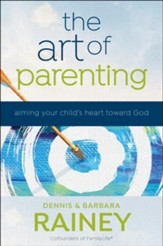 The Art of Parenting: Aiming Your Child's Heart Toward God - eBook