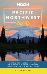 Moon Pacific Northwest Road Trip: Seattle, Vancouver, Victoria, the Olympic Peninsula, Portland, the Oregon Coast & Mount Rainier - eBook