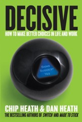 Decisive: How to Make Better Choices in Life and Work - eBook