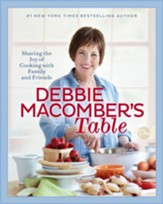 Debbie Macomber's Table: Sharing the Joy of Cooking with Family and Friends - eBook
