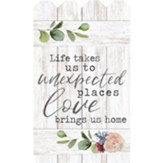 Life Takes Us To Unexpected Places Love Brings Us Home, Wall Decor
