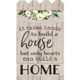 It Takes Hands To Build A House But Only Hearts Can Build A Home, Wall Decor