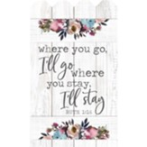 Where You Go, I'll Go Where You Stay I'll Stay, Wall Decor