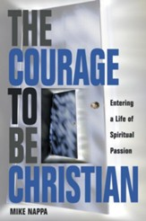 Courage to be Christian: Entering a Life of Spiritual Passion - eBook
