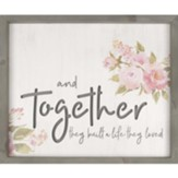 And Together They Built A Life They Loved Framed, Wall Decor