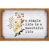 A Simple Life Is A Beautiful Life Tray