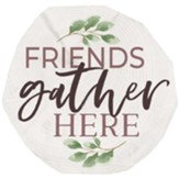 Friends Gather Here Coaster