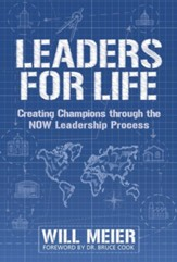 Leaders For Life: Creating Champions Through The NOW Leadership Process