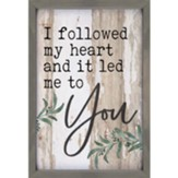 I Followed My Heart And It Led Me To You Carved Framed, Wall Decor