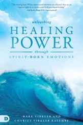 Unleashing Healing Power Through Spirit-Born Emotions: Experiencing God Through Kingdom Emotions - eBook