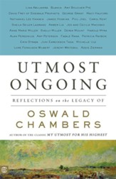 Utmost Ongoing: Reflections on the Legacy of Oswald Chambers - eBook