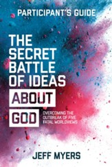 The Secret Battle of Ideas about God Participant's Guide: Overcoming the Outbreak of Five Fatal Worldviews - eBook
