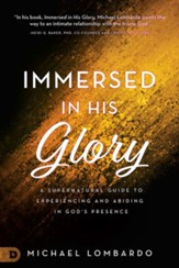Immersed in His Glory: A Supernatural Guide to Experiencing and Abiding in God's Presence - eBook