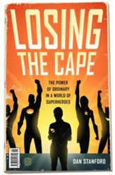 Losing the Cape: The Power of Ordinary in a World of Superheroes - eBook