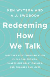 Redeeming How We Talk: Discover How Communication Fuels Our Growth, Shapes Our Relationships, and Changes Our Lives - eBook