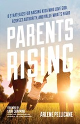 Parents Rising: 8 Strategies for Raising Kids Who Love God, Respect Authority, and Value What's Right - eBook
