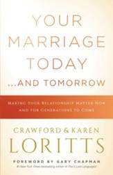Your Marriage Today. . .And Tomorrow: How an Eternal Perspective Makes a Difference Now and for Generations to Come - eBook