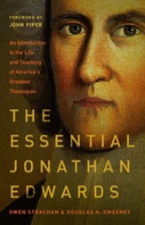 The Essential Jonathan Edwards: An Introduction to the Life and Teaching of America's Greatest Theologian. - eBook