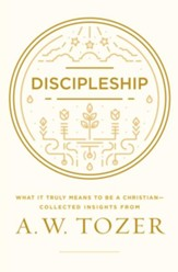 Discipleship: What it Truly Means to Be a Christian-Collected Insights from A. W. Tozer - eBook