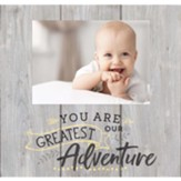 You Are Our Greatest Adventure, Photo Frame