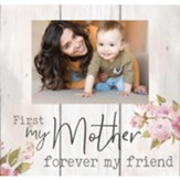 First My Mother Forever My Friend, Photo Frame