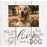 All You Need Is Love And A Dog, Photo Frame