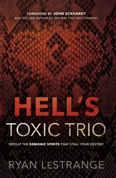 Hell's Toxic Trio: Defeat the Demonic Spirits that Stall Your Destiny - eBook