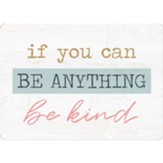 If You Can Be Anything Be Kind Magnet