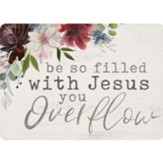 Be So Filled With Jesus You Overflow Magnet