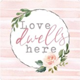 Love Dwells Here Magnet