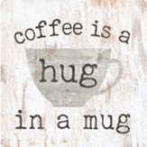 Coffee Is A Hug In A Mug Magnet