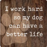 I Work Hard So My Dog Can Have A Better Life Magnet