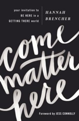 Come Matter Here: Your Invitation to Be Here in a Getting There World - eBook