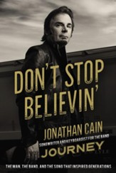 Don't Stop Believin': The Story of Jonathan Cain, Songwriter and Keyboardist for the Band Journey - eBook