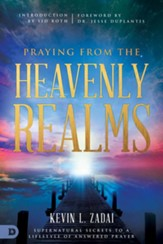 Praying from the Heavenly Realms: Supernatural Secrets to a Lifestyle of Answered Prayer - eBook