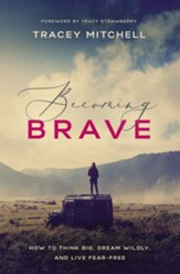 Becoming Brave: How to Think Big, Dream Wildly, and Live Fear Free - eBook