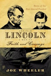 Abraham Lincoln, a Man of Faith and Courage: Stories of Our Most Admired President - eBook