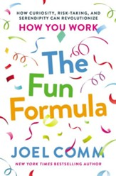 The Fun Formula: How Curiosity, Risk-Taking, and Serendipity Can Revolutionize How You Work - eBook